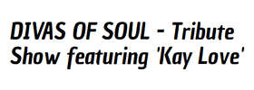 Divas of Soul - Tribute Show featuring 'Kay Love'