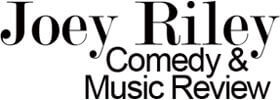 Joey Riley Comedy & Music Review